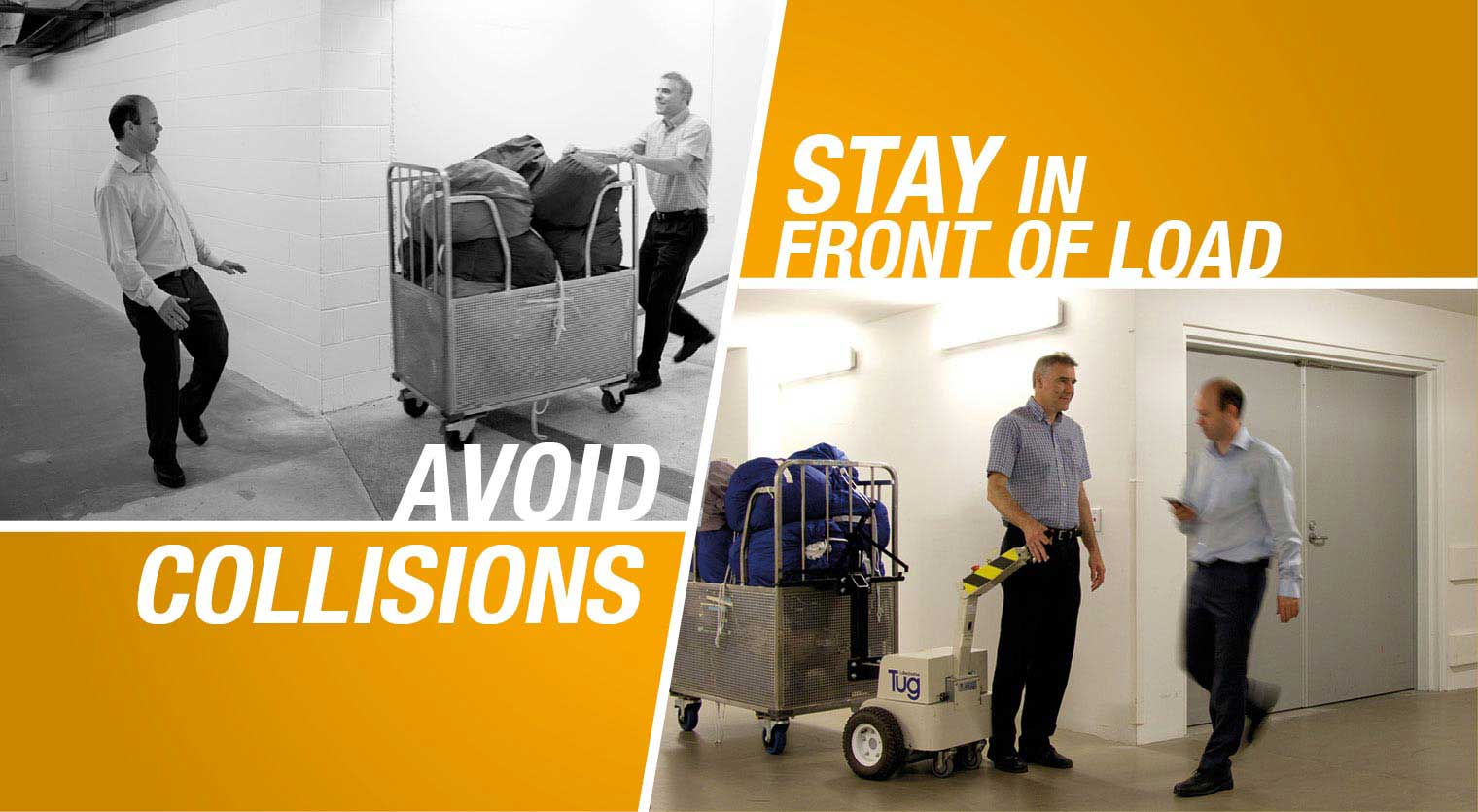 Avoid collisions. Stay in 'front of load'.